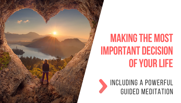 Making The Most Important Decision of Your Life incl. Guided Meditation